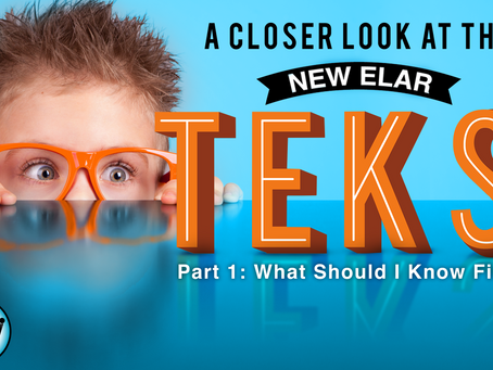 A Closer Look at the New ELAR TEKS, Part 1: What Should I Know First?