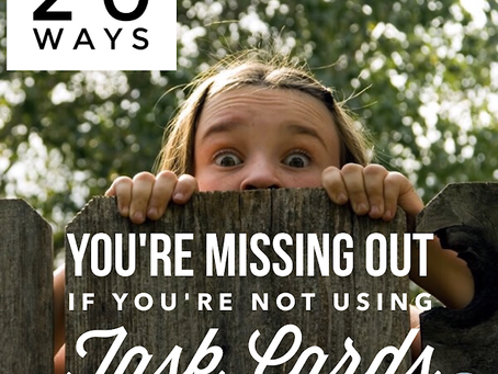 20 Ways You're Missing Out if You're Not Using Task Cards!