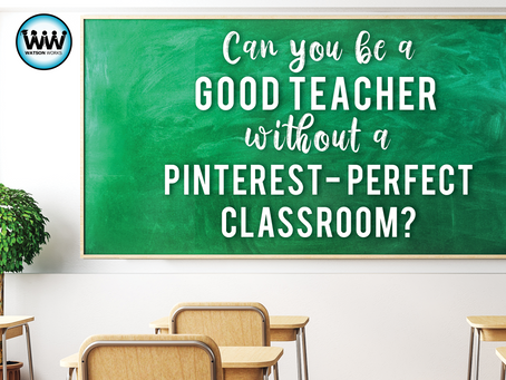 Can You Be A Good Teacher Without a Pinterest-Perfect Classroom?