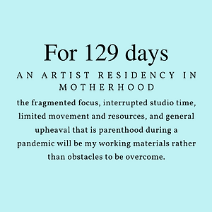 For 129 days Barb Mowery will be an artist-in-residence-in-motherhood