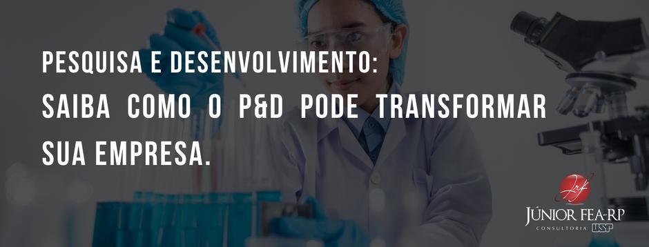 Pesquisa e Desenvolvimento: Saiba como o P&D pode transformar sua empresa.