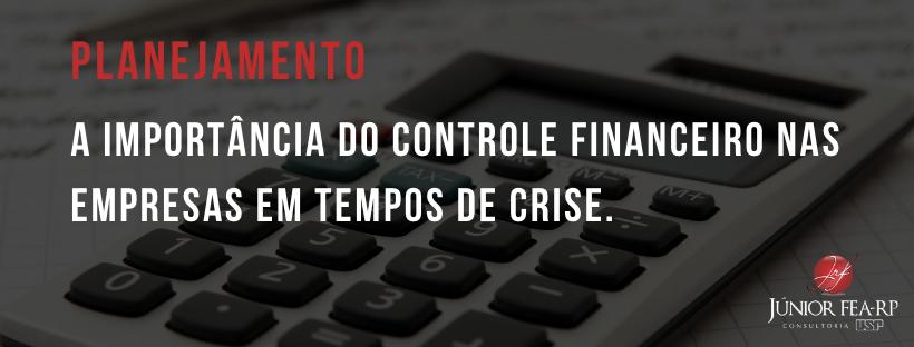 A importância do controle financeiro nas empresas em tempos de crise.