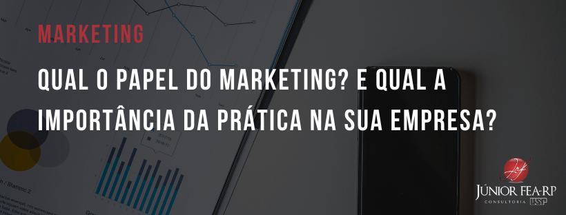 Qual o papel do marketing? E qual a importância da prática na sua empresa?