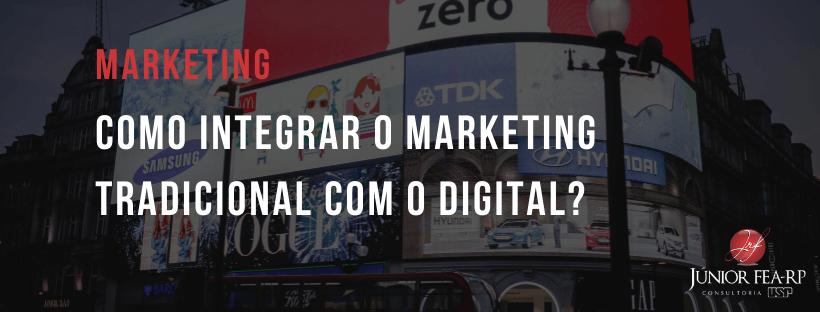 Como integrar Marketing Tradicional com o Digital?