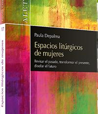 ESPACIOS LITÚRGICOS DE MUJERES. UN LIBRO DE PAULA DEPALMA