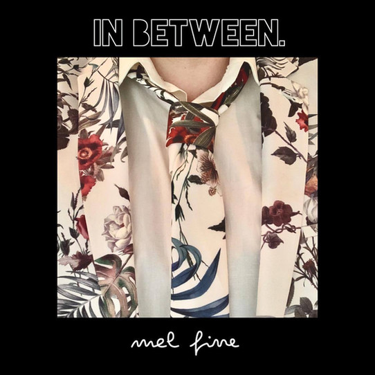 """Mel Fine's new song release, """"In Between"""", is comfortable in its own skin"""