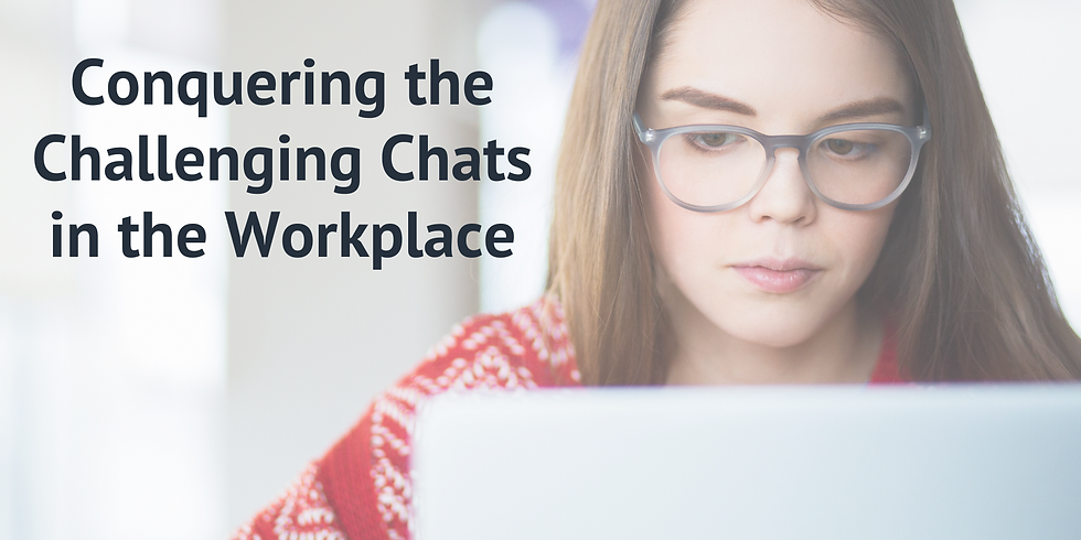 Conquering the Challenging Chats in the Workplace