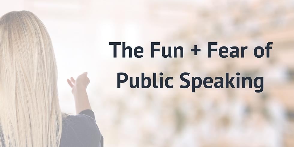 The Fun + Fear of Public Speaking