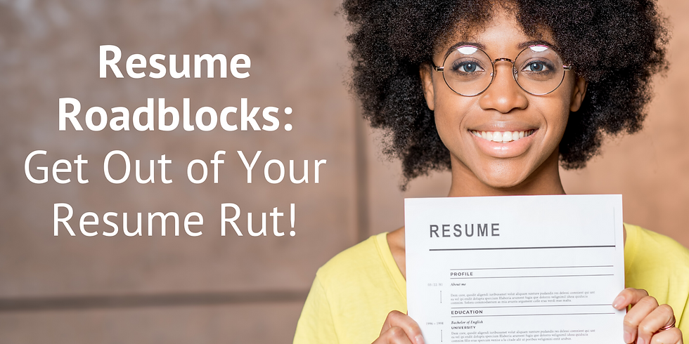 Resume Roadblocks: Get Out of Your Resume Rut!