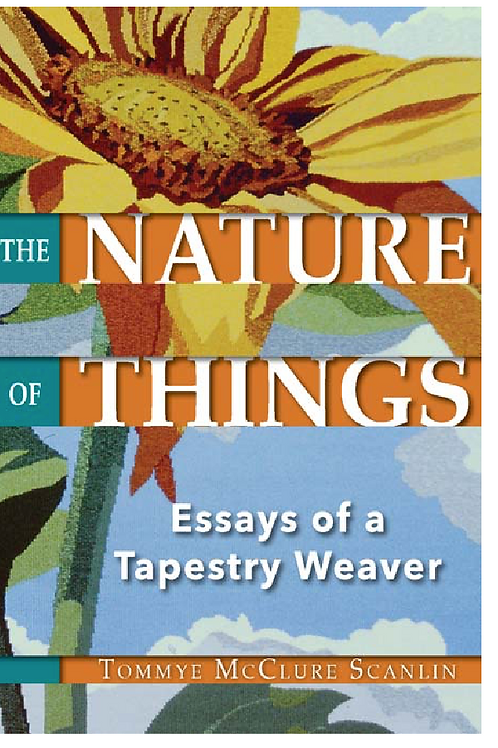 The Nature of Things: Essays of a Tapestry Weaver by Tommy McClure Scanlin
