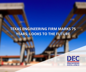 Texas Engineering Firm Marks 75 Years, Looks to the Future