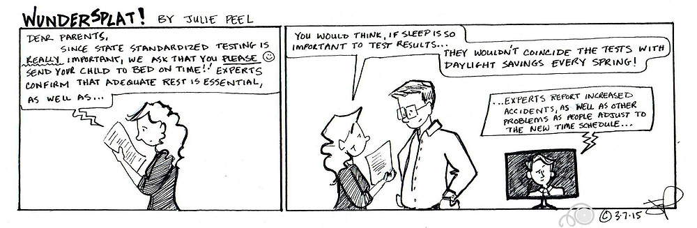 Wundersplat comic- It's funny how standardized testing gets scheduled for the week of daylight savings in the spring.