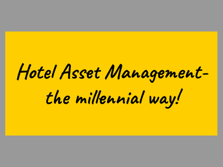 Hotel Asset Management - the millennial way!
