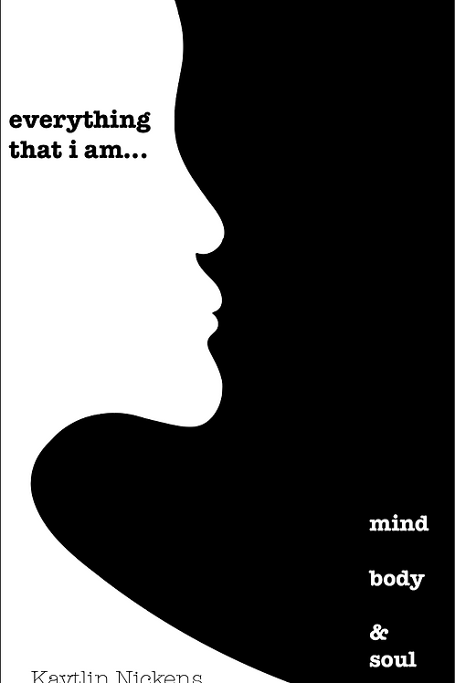 """Everything that I am """"Mind, Body & Soul"""""""