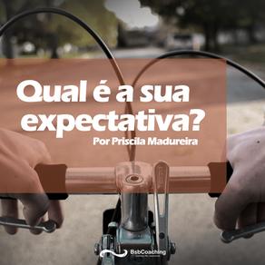 Qual é a sua expectativa?