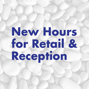 New Hours for Retail & Reception