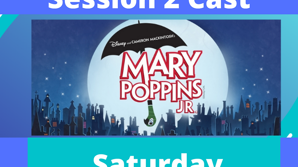 Mary Poppins Session 2 May 1st 11 am