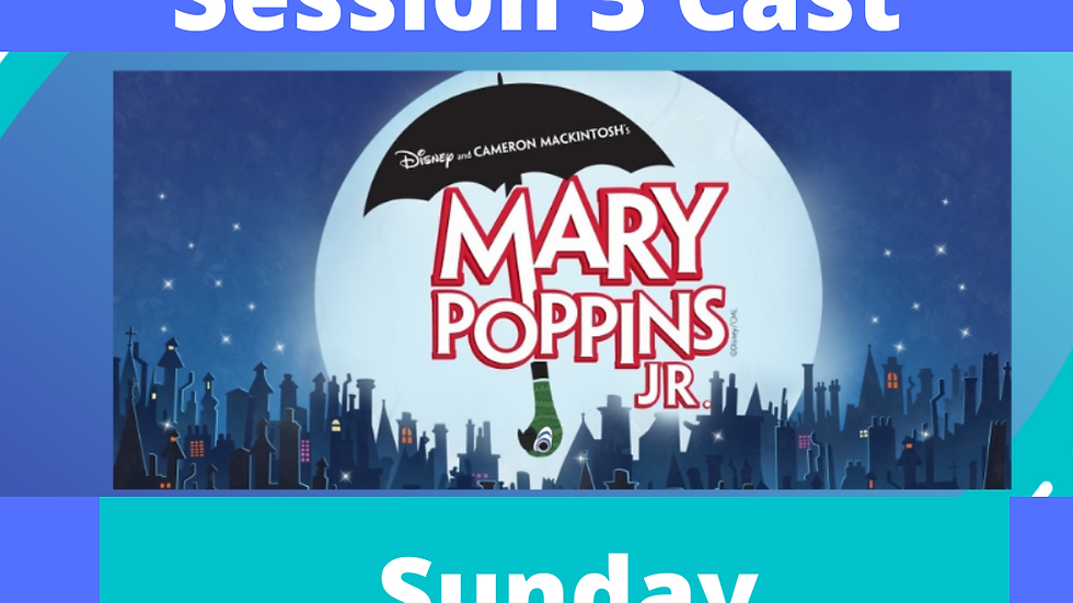 Mary Poppins Session 3 May 2nd 3:15