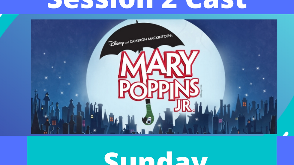 Mary Poppins Session 2 May 2nd 5:30