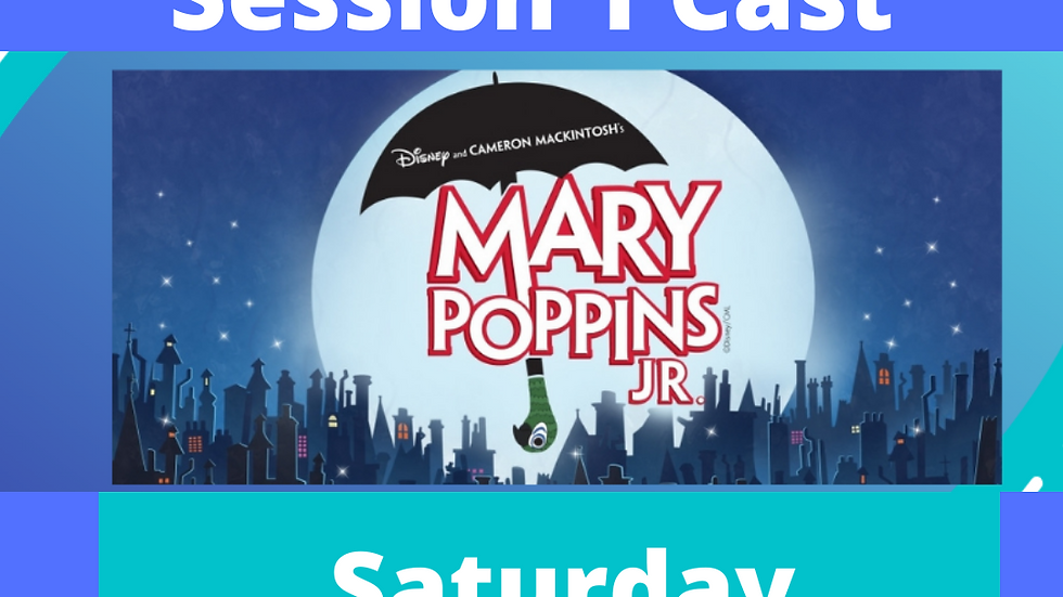 Mary Poppins Session 1 May 1st 5 pm