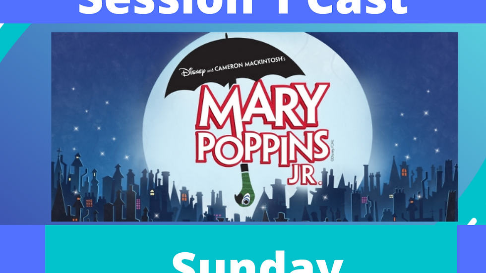 Mary Poppins Session 1 May 2nd 1 pm