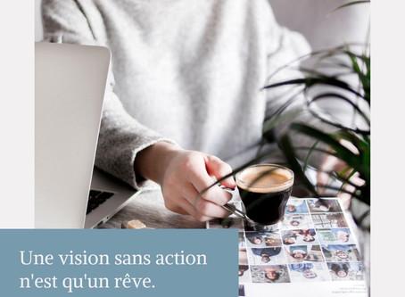Une vision sans action n'est qu'un rêve