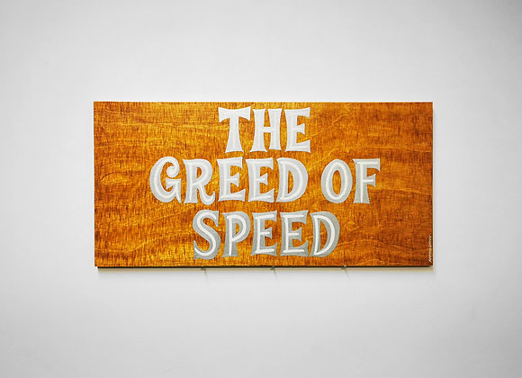 The Greed of Speed