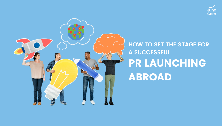 how to set the stage for a successful pr launching abroad