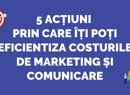 5 acțiuni prin care îți poți eficientiza costurile de marketing și comunicare