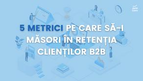 5 metrici pe care să-i măsori în retenția clienților B2B