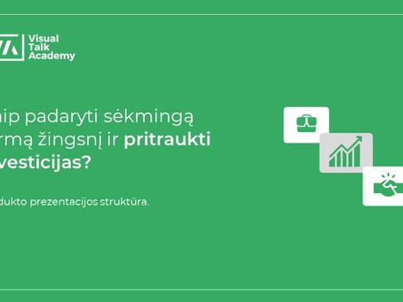 Kaip padaryti sėkmingą pirmą žingsnį ir pritraukti investicijas? Produkto prezentacijos struktūra.