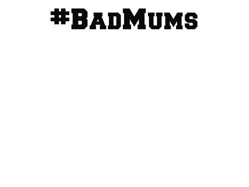 Bad Mums 4 Lyfe