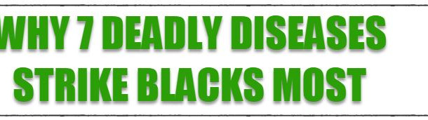 Why 7 Deadly Diseases Strike Blacks Most