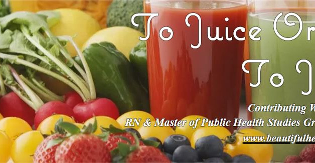 Health & Fitness: To Juice or Not To Juice