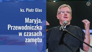 Maryja. Przewodniczka w czasach zamętu – ks. Piotr Glas