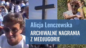 Alicja Lenczewska – archiwalne nagrania z Medjugorie
