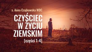 Czyściec w życiu ziemskim – s. Anna Czajkowska WDC