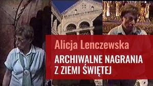 Alicja Lenczewska – archiwalne nagrania z Ziemi Świętej