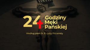 24 Godziny Męki Pańskiej według pism Sł. B. Luizy Piccarrety. Wstęp do rozważań