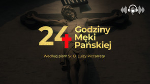 24 Godziny Męki Pańskiej według pism Sł. B. Luizy Piccarrety. Nagrania