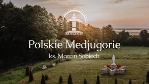 Polskie Medjugorie. Ks. Marcin Sobiech