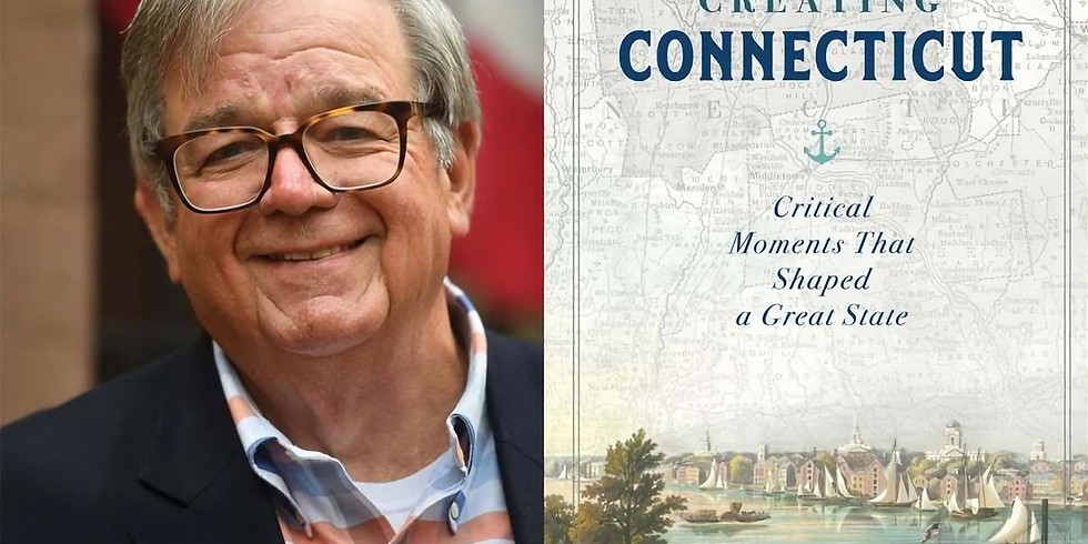 Creating Connecticut: Critical Moments That Shaped a Great State -- Zoom Book Talk