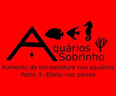 Aumento da temperatura nos aquários - Parte 3: Efeito nos peixes