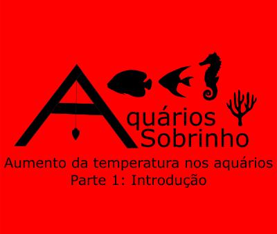 Aumento da temperatura nos aquários - Parte 1: Introdução
