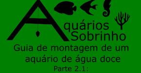Guia de montagem de um aquário de água doce - Parte 2.1: Coisas necessárias x coisas desnecessárias
