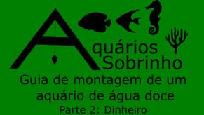 Guia de montagem de um aquário de água doce - Parte 2: Dinheiro