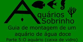 Guia de montagem de um aquário de água doce- Parte 5: O aquário (caixa de vidro)