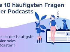 Frage #2: Was ist der häufigste Fehler beim Podcasten?
