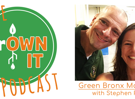 grOWN IT Podcast Episode #2 - Green Bronx Machine - Transforming lives in the heart of NYC