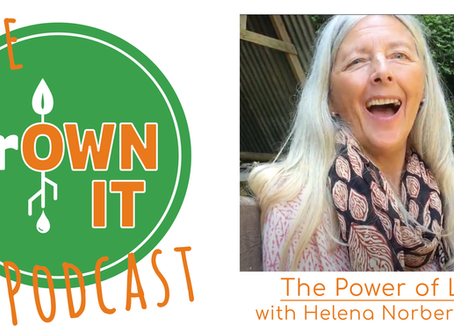 grOWN IT Podcast Episode #1 - A conversation with Helena Norberg-Hodge